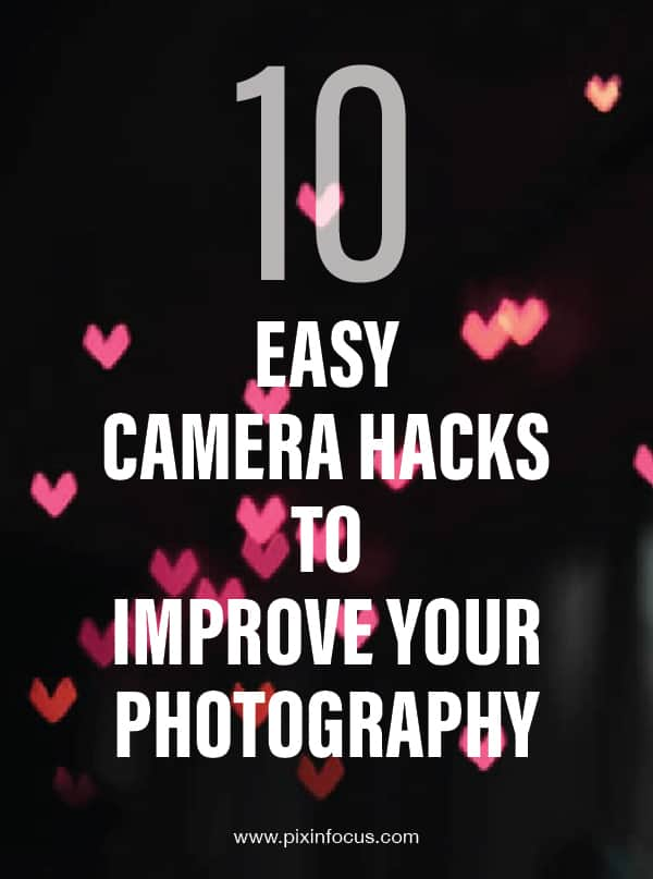 10 Easy Camera Hacks To Improve Your Photography